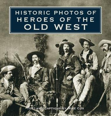 Historic Photos of Heroes of the Old West - Historic Photos (Hardback)
