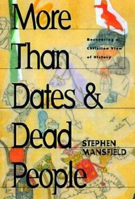 More Than Dates and Dead People: Recovering a Christian View of History (Hardback)