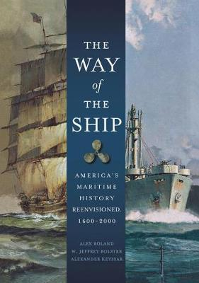 The Way of the Ship: America's Maritime History Reenvisoned, 1600-2000 (Paperback)