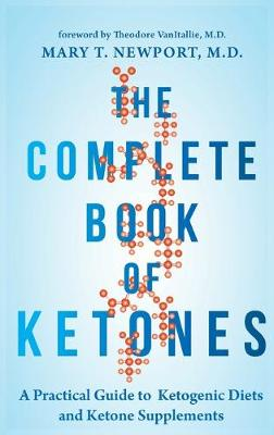 The Complete Book of Ketones: A Practical Guide to Ketogenic Diets and Ketone Supplements (Hardback)