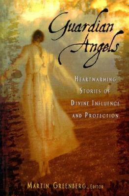 Guardian Angels: Heart-warming Stories of Divine Influence and Protection (Hardback)