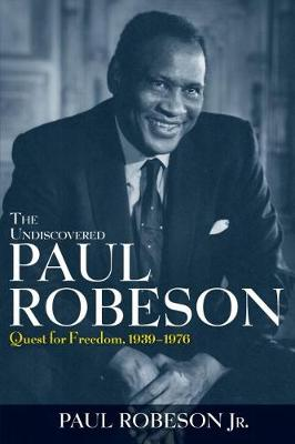 The Undiscovered Paul Robeson: Quest for Freedom, 1939 - 1976 (Paperback)