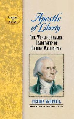 Apostle of Liberty: The World-Changing Leadership of George Washington - Leaders in Action (Paperback)