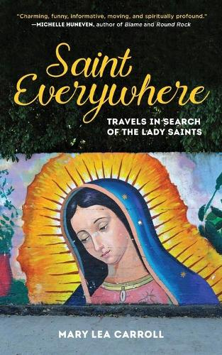 Saint Everywhere: Travels in Search of the Lady Saints (Paperback)