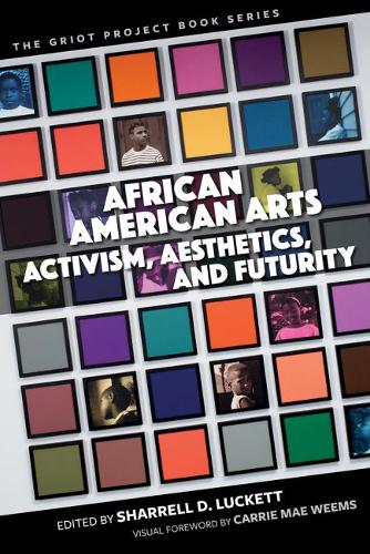 African American Arts: Activism, Aesthetics, and Futurity - The Griot Project Book Series (Hardback)