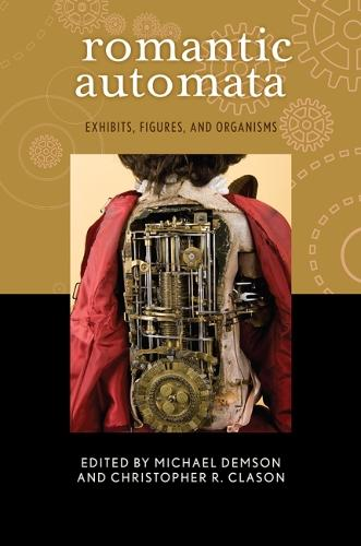 Romantic Automata: Exhibits, Figures, and Organisms - Transits: Literature, Thought & Culture 1650-1850 (Hardback)