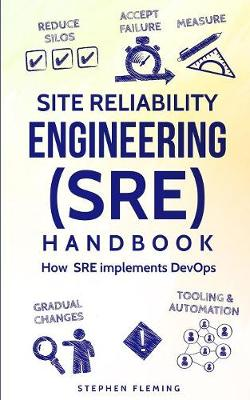 Site Reliability Engineering (SRE) Handbook: How SRE Implements DevOps - Continuous Delivery (Paperback)