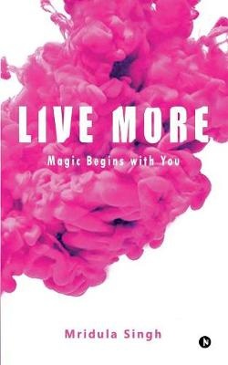 Live More: Magic Begins with You (Paperback)