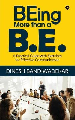 Being More Than a B.E.: A Practical Guide with Exercises for Effective Communication (Paperback)