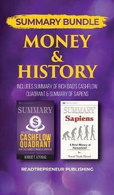 Summary Bundle: Money & History - Readtrepreneur Publishing: Includes Summary of Rich Dad's Cashflow Quadrant & Summary of Sapiens (Hardback)