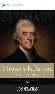 Summary of Thomas Jefferson: The Art of Power by Jon Meacham (Hardback)