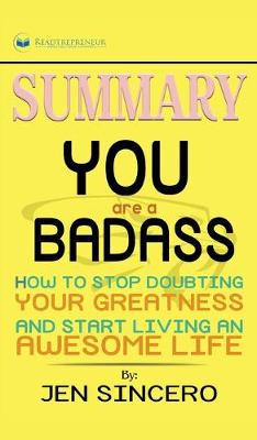 Summary of You Are a Badass: How to Stop Doubting Your Greatness and Start Living an Awesome Life by Jen Sincero (Hardback)