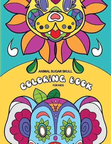 Animal Sugar Skull Coloring Book For Kids: 25 Beautiful, Big and Fun Designs, 8.5 x 11 Inches (21.59 x 27.94 cm) (Paperback)