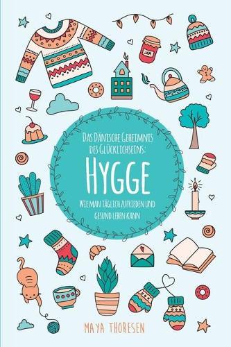 Hygge: Das Danische Geheimnis des Glucklichseins: Wie man taglich zufrieden und gesund leben kann (Paperback)