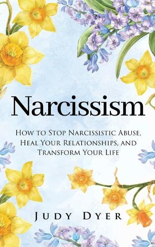 Narcissism: How to Stop Narcissistic Abuse, Heal Your Relationships, and Transform Your Life (Paperback)