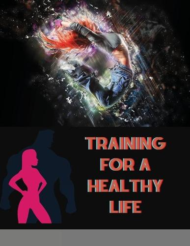 Training for a Healthy Life: A Daily Food and Fitness Journal (Paperback)