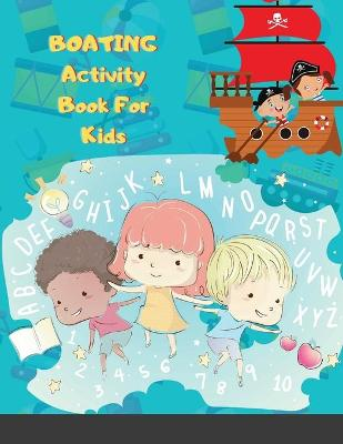 BOATING Activity Book For Kids: Amazing 120 Pages Easy and Engaging Modern Art and Coloring Activity Book for Kids and Toddlers - Alphabet and Numbers Children's Activity Book for Boys and Girls! (Paperback)