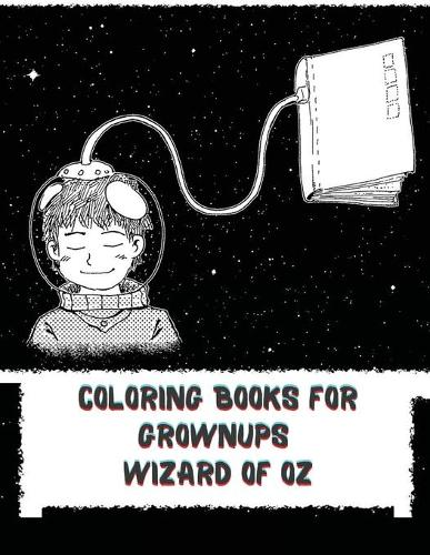 Coloring Books for Grownups Wizard of Oz: Vintage Coloring Books for Adults - Art & Quotes Reimagined from Frank Baum's Original The Wonderful Wizard of Oz (Paperback)