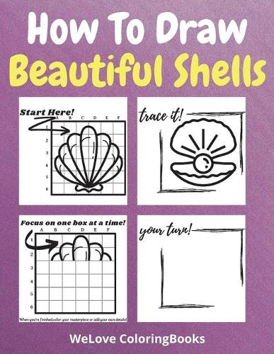 How To Draw Beautiful Shells: A Step-by-Step Drawing and Activity Book for Kids to Learn to Draw Beautiful Shells (Paperback)