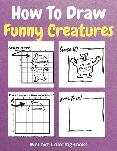 How To Draw Funny Creatures: A Step-by-Step Drawing and Activity Book for Kids to Learn to Draw Funny Creatures (Paperback)