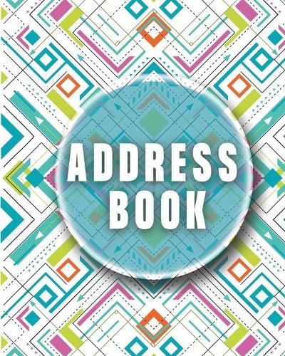 Address Book: Wonderful Address Book With Tabs For Men And Women Of All Ages. Big Address Book - Ideal Address Books For Adults For Their Easiness. Refillable Address Book Is The Best Telephone Book Address Book For You. Get The Address Book Refillable And Remove All Wo (Paperback)