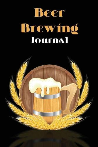 Beer Brewing Journal: The perfect Gift for Beer Lover (Paperback)