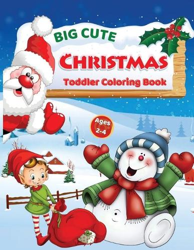 Big Cute Christmas Toddler Coloring Book: Ages 2-4 (Paperback)