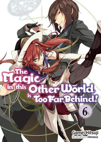 The Magic in this Other World is Too Far Behind! Volume 6 - The Magic in this Other World is Too Far Behind! (light novel) (Paperback)