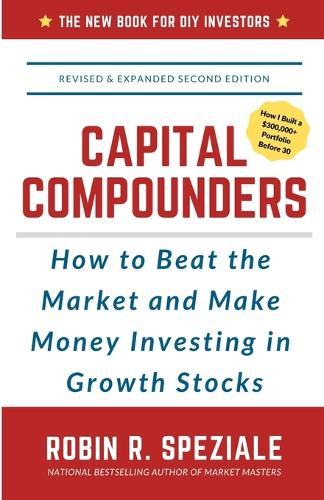 Capital Compounders: How to Beat the Market and Make Money Investing in Growth Stocks (Paperback)