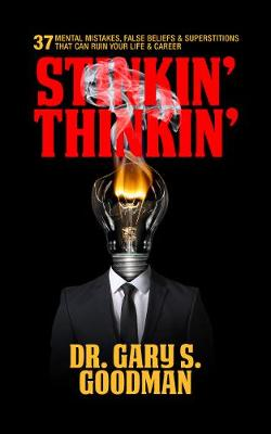 Stinkin' Thinkin': 37 Mental Mistakes, False Beliefs & Superstitions That Can Ruin Your Career & Your Life: 37 Mental Mistakes, False Beliefs & Superstitions That Can Ruin Your Career & Your Life (Paperback)