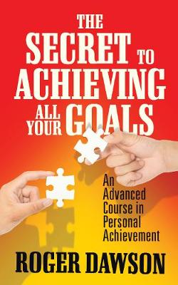 The Secret to Achieving All Your Goals: An Advanced Course in Personal Achievement (Paperback)