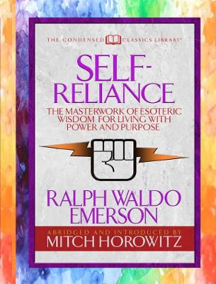Self-Reliance (Condensed Classics): The Unparalleled Vision of Personal Power from America's Greatest Transcendental Philosopher (Paperback)