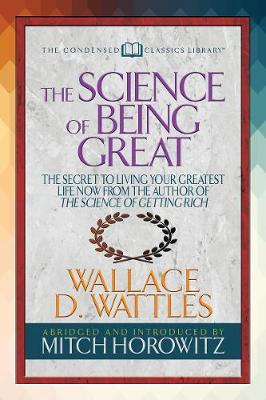 "The Science of Being Great (Condensed Classics): ""The Secret to Living Your Greatest Life Now From the Author of The Science of Getting Rich (Paperback)"