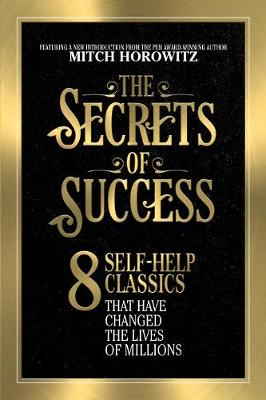 The Secrets of Success: 8 Self-Help Classics That Have Changed the Lives of Millions (Paperback)