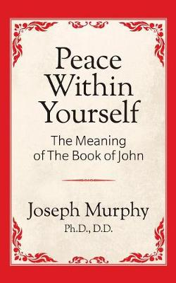 Peace Within Yourself: The Meaning of the Book of John: The Meaning of the Book of John (Paperback)
