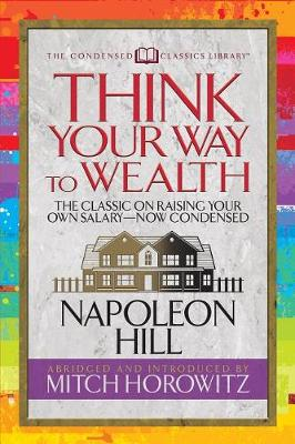 Think Your Way to Wealth (Condensed Classics): The Master Plan to Wealth and Success from the Author of Think and Grow Rich (Paperback)