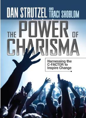 The Power of Charisma: Harnessing the C-Factor to Inspire Change (Paperback)