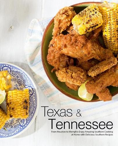 Texas & Tennessee: From Houston to Memphis Enjoy Amazing Southern Cooking at Home with Delicious Southern Recipes (Paperback)
