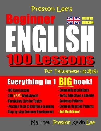 Preston Lee's Beginner English 100 Lessons For Taiwanese (British) - Preston Lee's English for Taiwanese (British Version) (Paperback)