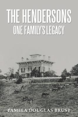The Hendersons One Family's Legacy: Faith, Virtue, Loyalty Pioneers and Patriots (Paperback)