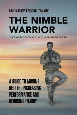 The Nimble Warrior: A Guide to Moving Better, Increasing Performance and Reducing Injury (Paperback)
