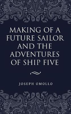 Making of a Future Sailor and the Adventures of Ship Five (Paperback)