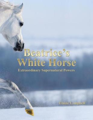 Beatrice's White Horse: An Extraordinary Supernatural Powers (Paperback)