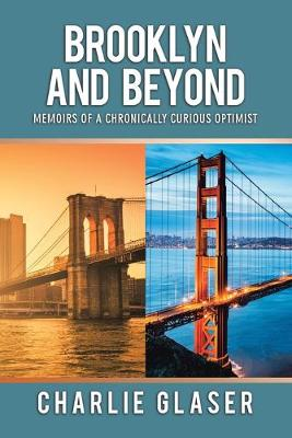 Brooklyn and Beyond: Memoirs of a Chronically Curious Optimist (Paperback)