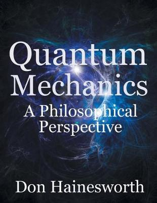 Quantum Mechanics - a Philosophical Perspective (Paperback)