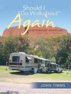 Should I Go Walkabout Again (a Motorhome Adventure): Diary 2-Part 1 of the Big Lap (Paperback)