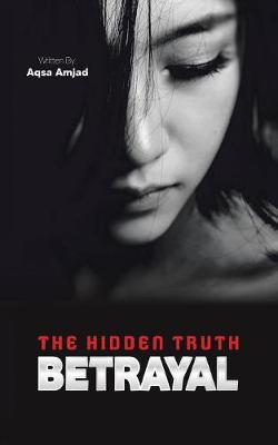 Betrayal: The Hidden Truth (Paperback)