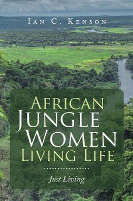 African Jungle Women Living Life: Just Living (Paperback)