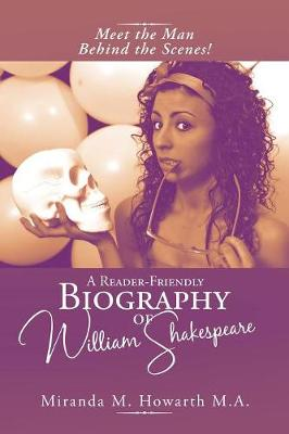 A Reader-Friendly Biography of William Shakespeare: Meet the Man Behind the Scenes! (Paperback)