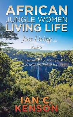 African Jungle Women Living Life Just Living Book 2: Sara's Uncomplicated Life Thereafter Associated with the White Man (Paperback)